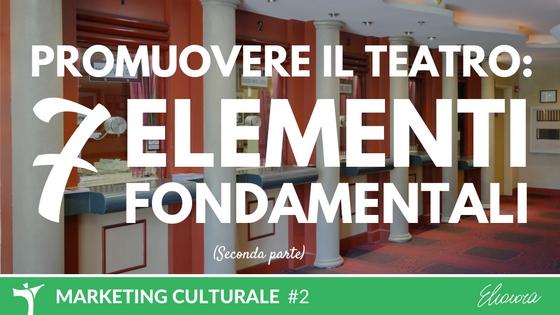 7 elementi fondamentali per promuovere la tua attività teatrale