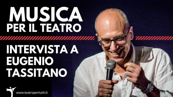Il ruolo della musica nel teatro italiano. Intervista a Eugenio Tassitano